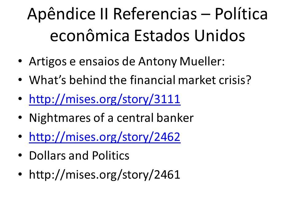 Apêndice II Referencias – Política econômica Estados Unidos Artigos e ensaios de Antony Mueller: Whats behind the financial market crisis? http://mise