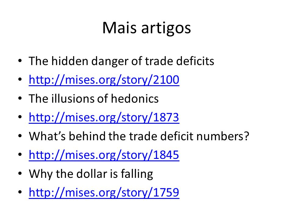 Mais artigos The hidden danger of trade deficits http://mises.org/story/2100 The illusions of hedonics http://mises.org/story/1873 Whats behind the tr