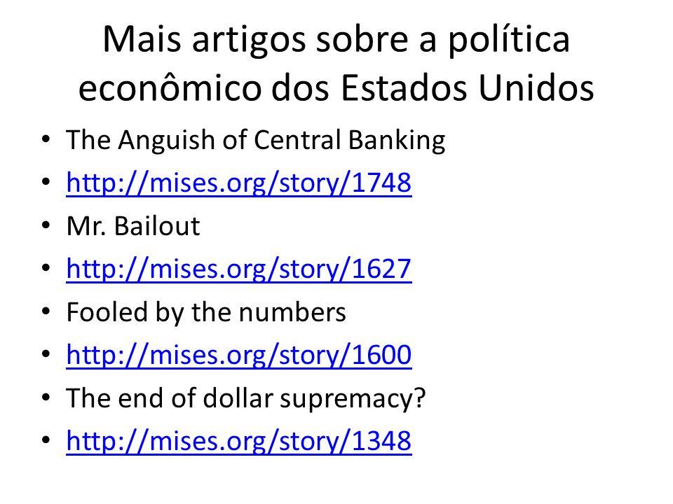 Mais artigos sobre a política econômico dos Estados Unidos The Anguish of Central Banking http://mises.org/story/1748 Mr. Bailout http://mises.org/sto