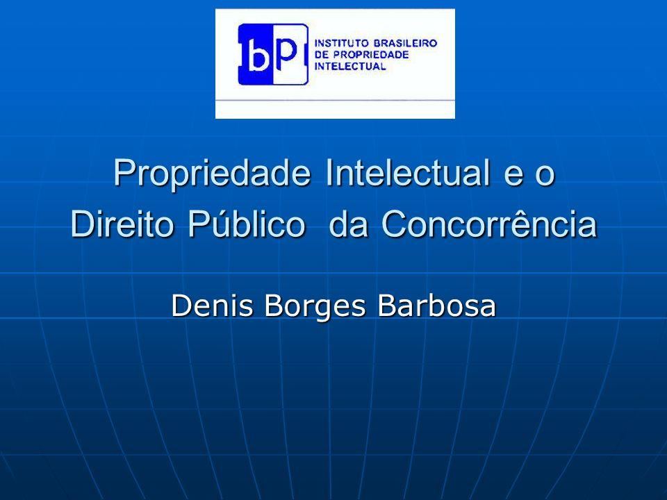 Propriedade Intelectual e o Direito Público da Concorrência Denis Borges Barbosa
