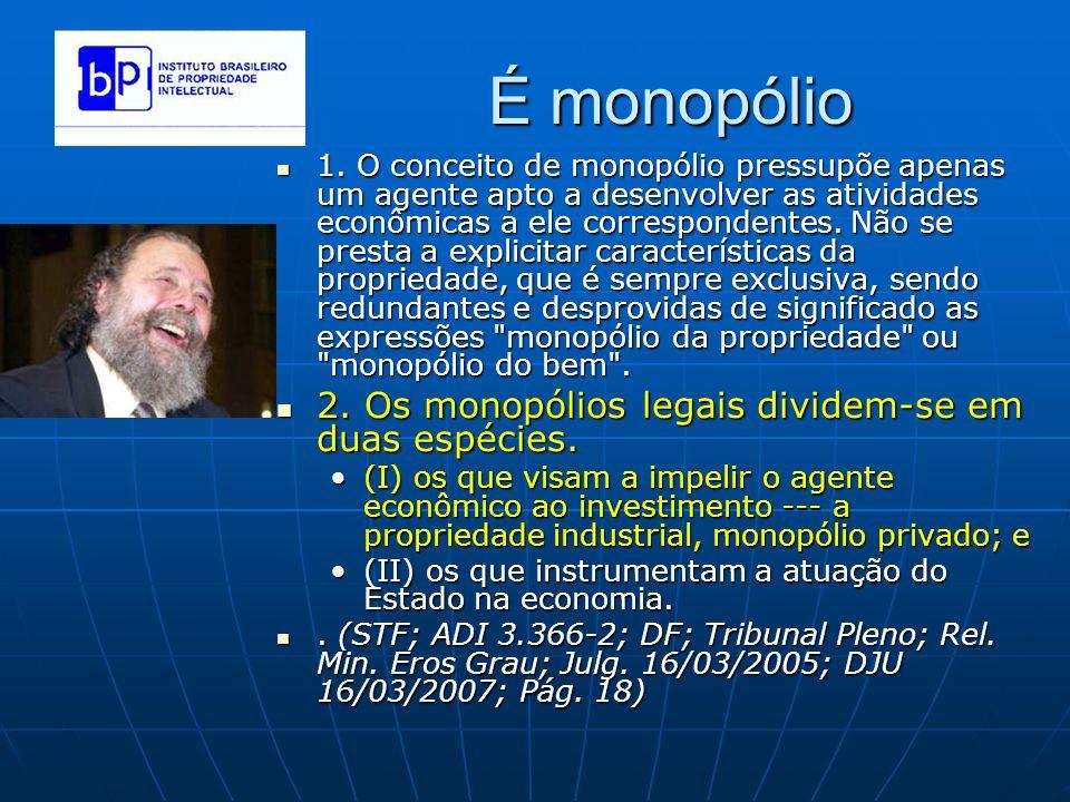 É monopólio 1. O conceito de monopólio pressupõe apenas um agente apto a desenvolver as atividades econômicas a ele correspondentes. Não se presta a e