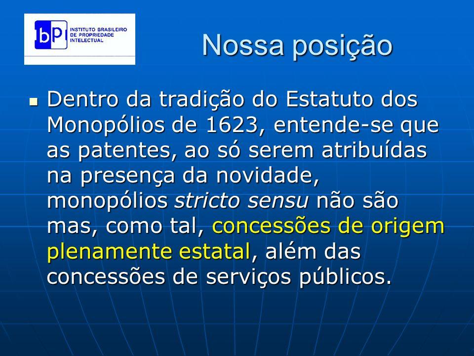 Nossa posição Dentro da tradição do Estatuto dos Monopólios de 1623, entende-se que as patentes, ao só serem atribuídas na presença da novidade, monop