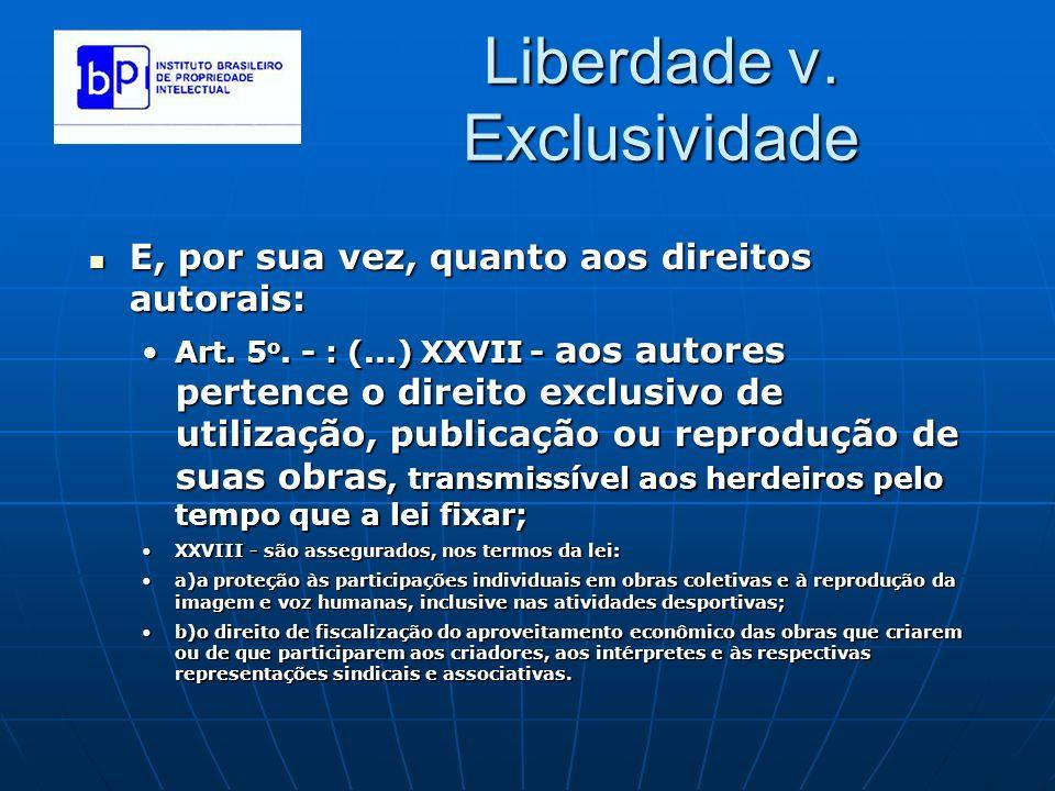 Liberdade v. Exclusividade E, por sua vez, quanto aos direitos autorais: E, por sua vez, quanto aos direitos autorais: Art. 5 o. - : (...) XXVII - aos