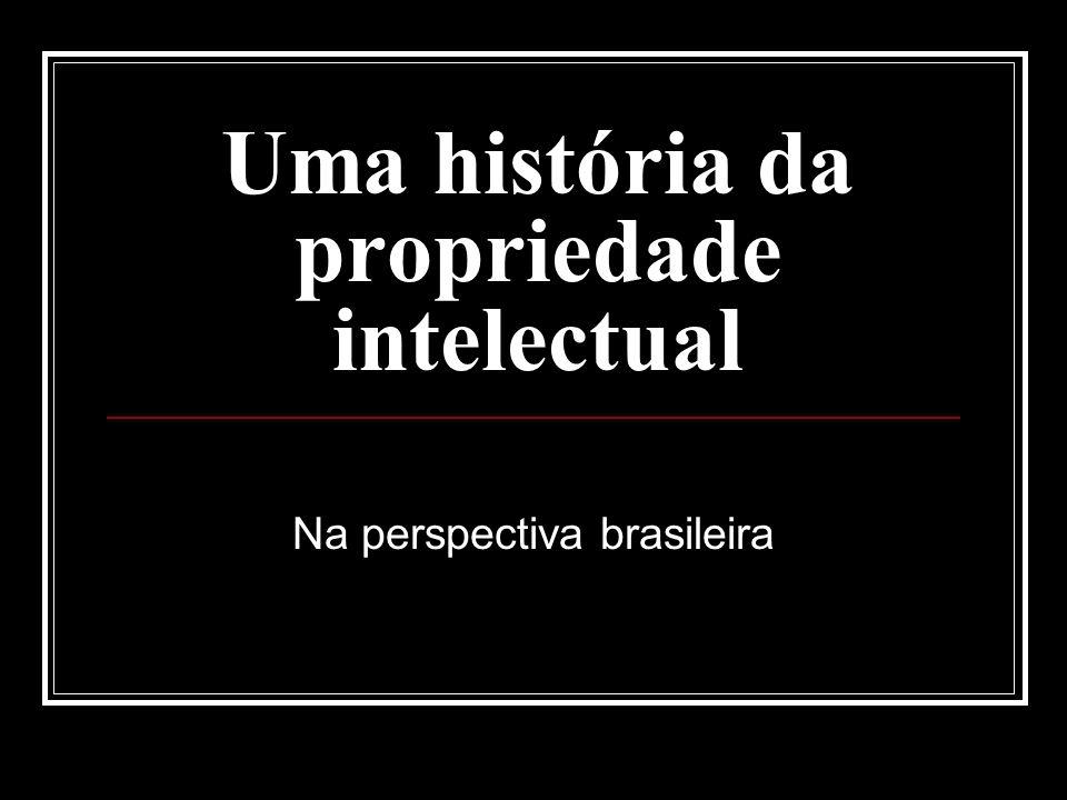 Uma história da propriedade intelectual Na perspectiva brasileira