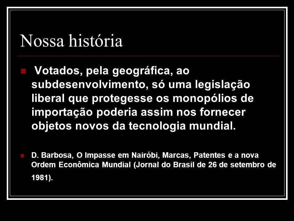 Nossa história Votados, pela geográfica, ao subdesenvolvimento, só uma legislação liberal que protegesse os monopólios de importação poderia assim nos
