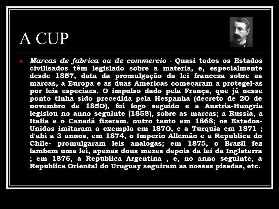 A CUP Marcas de fabrica ou de commercio - Quasi todos os Estados civilisados têm legislado sobre a materia, e, especialmente desde 1857, data da promu