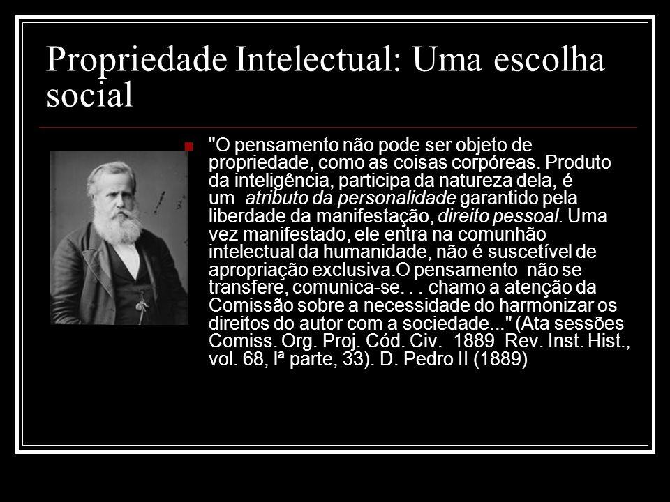 Propriedade Intelectual: Uma escolha social O pensamento não pode ser objeto de propriedade, como as coisas corpóreas.