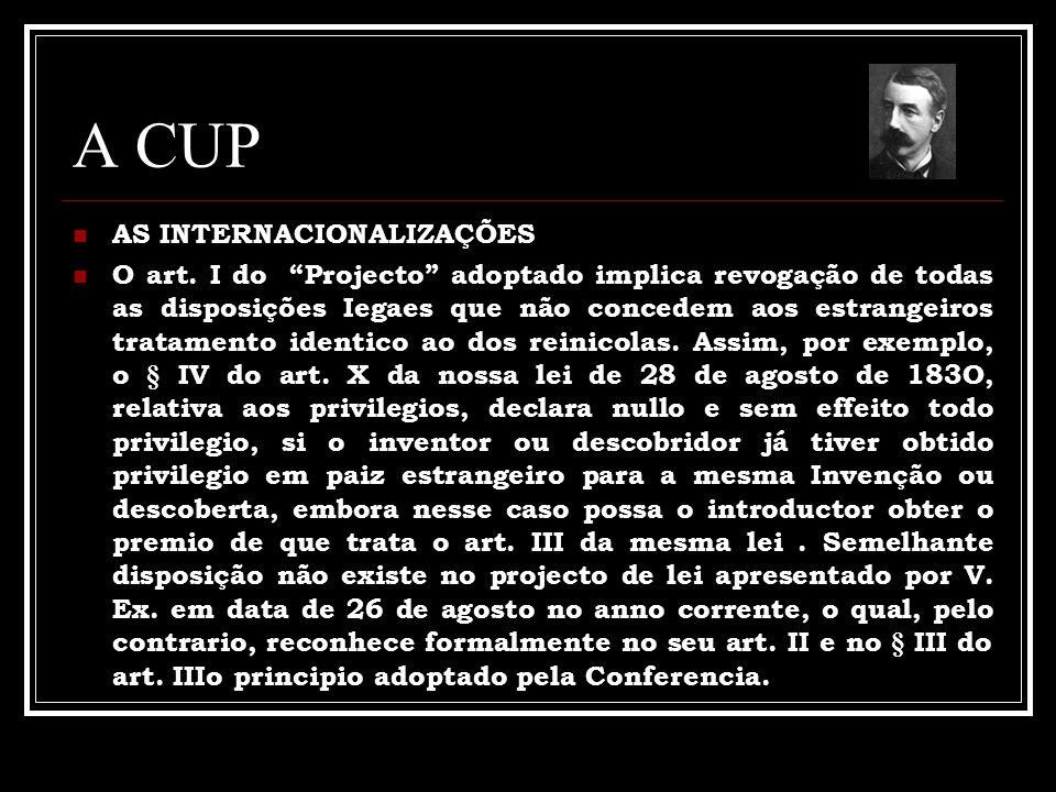 A CUP AS INTERNACIONALIZAÇÕES O art. I do Projecto adoptado implica revogação de todas as disposições Iegaes que não concedem aos estrangeiros tratame