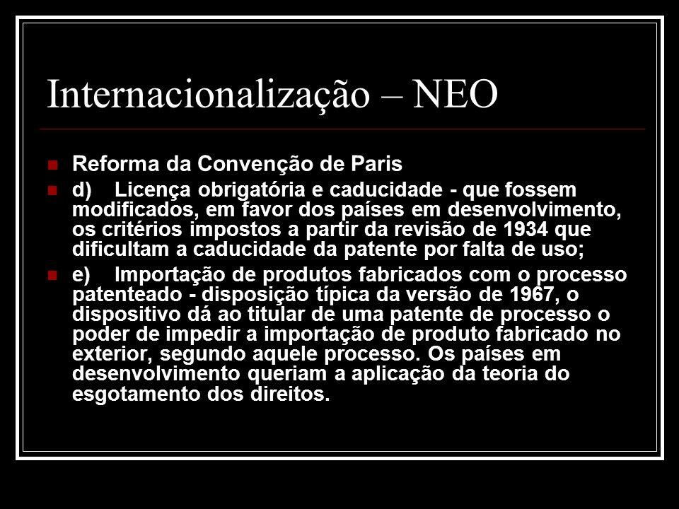 Internacionalização – NEO Reforma da Convenção de Paris d)Licença obrigatória e caducidade - que fossem modificados, em favor dos países em desenvolvi