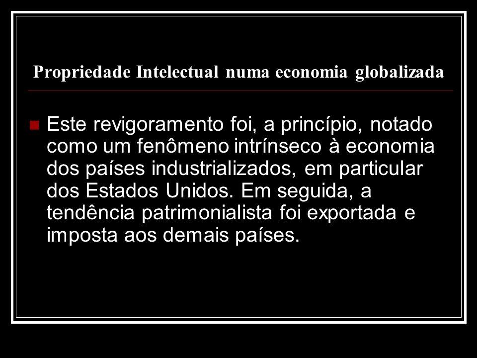 Propriedade Intelectual numa economia globalizada Este revigoramento foi, a princípio, notado como um fenômeno intrínseco à economia dos países industrializados, em particular dos Estados Unidos.