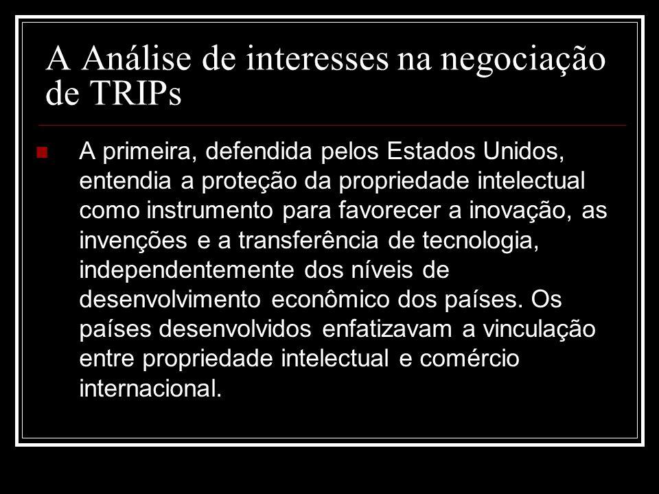 A Análise de interesses na negociação de TRIPs A primeira, defendida pelos Estados Unidos, entendia a proteção da propriedade intelectual como instrum