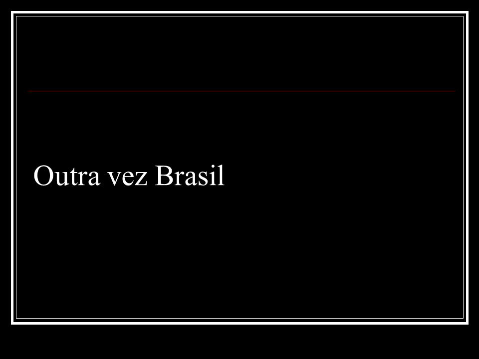 Outra vez Brasil