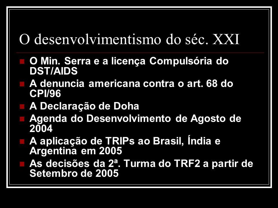 O desenvolvimentismo do séc. XXI O Min. Serra e a licença Compulsória do DST/AIDS A denuncia americana contra o art. 68 do CPI/96 A Declaração de Doha