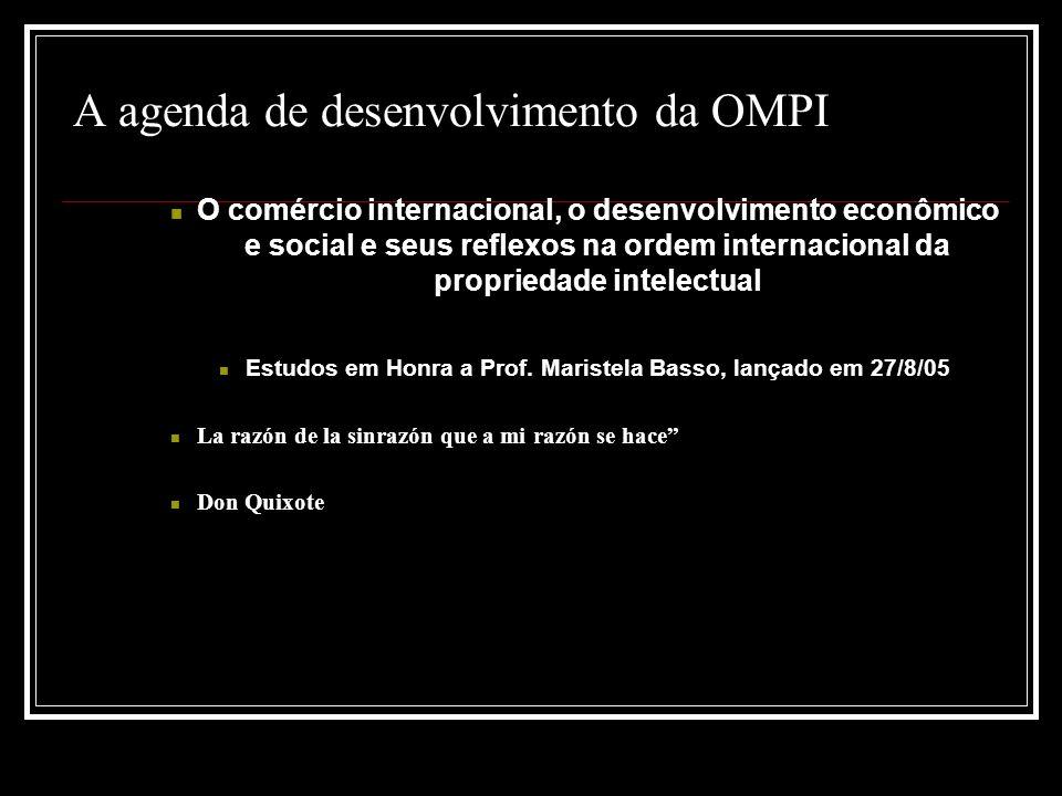 A agenda de desenvolvimento da OMPI O comércio internacional, o desenvolvimento econômico e social e seus reflexos na ordem internacional da propriedade intelectual Estudos em Honra a Prof.