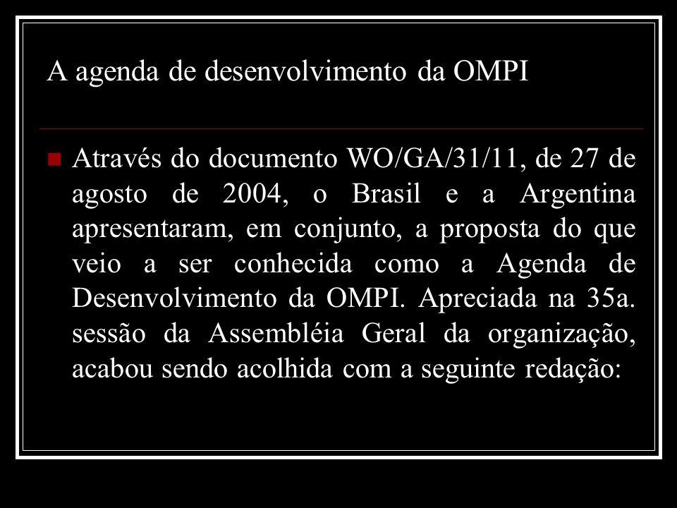 A agenda de desenvolvimento da OMPI Através do documento WO/GA/31/11, de 27 de agosto de 2004, o Brasil e a Argentina apresentaram, em conjunto, a proposta do que veio a ser conhecida como a Agenda de Desenvolvimento da OMPI.