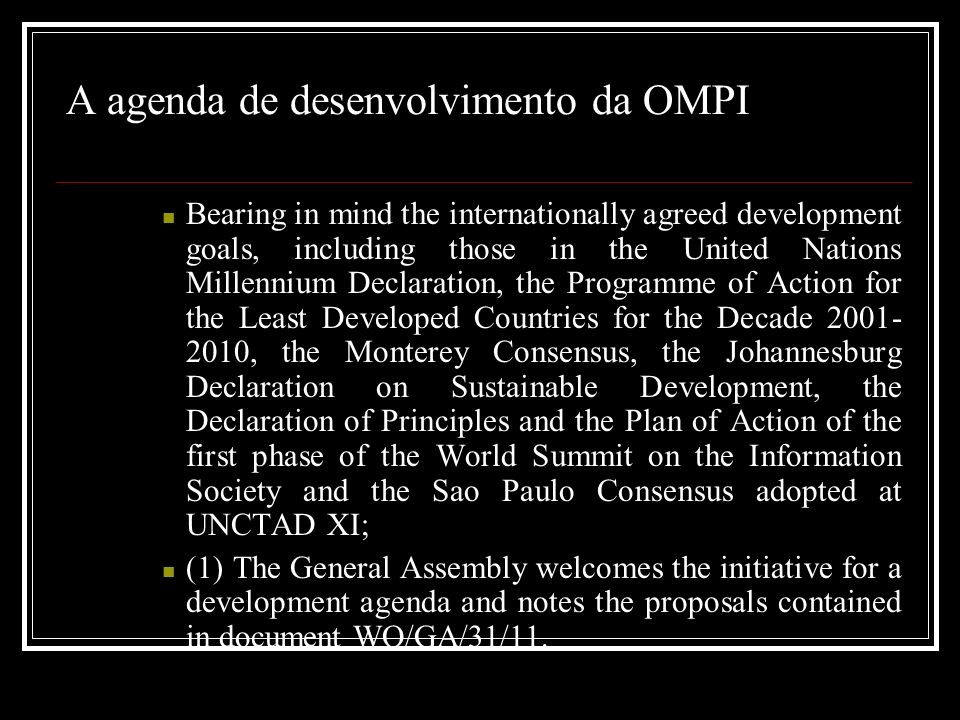A agenda de desenvolvimento da OMPI Bearing in mind the internationally agreed development goals, including those in the United Nations Millennium Dec