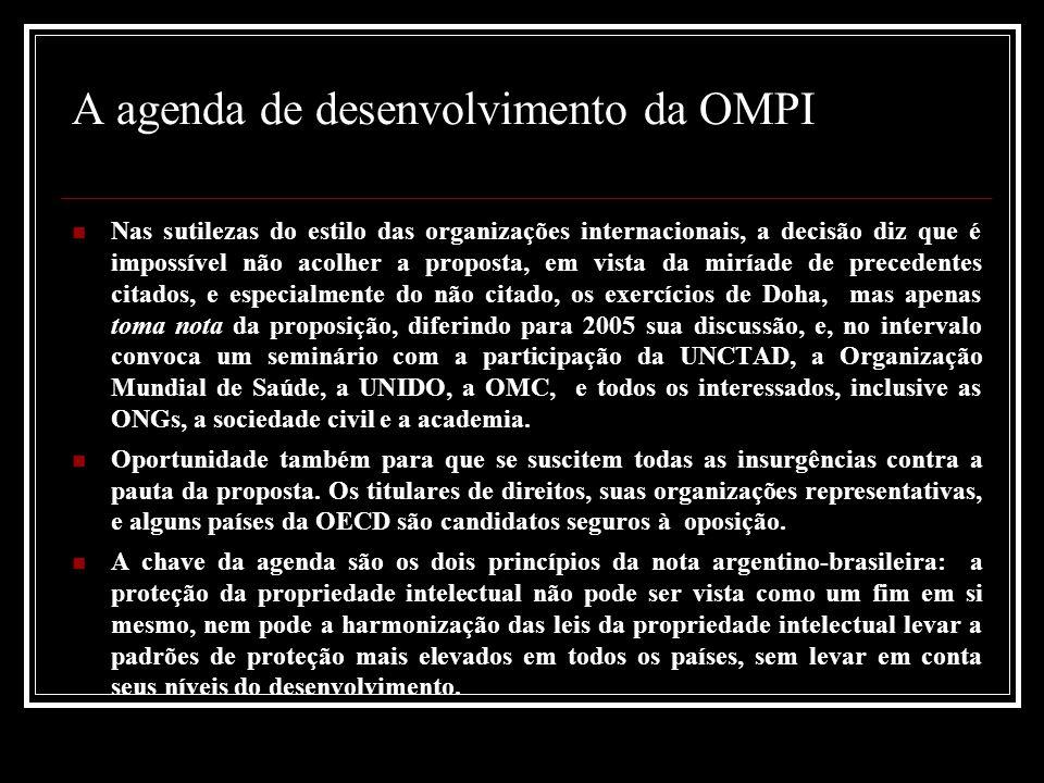 A agenda de desenvolvimento da OMPI Nas sutilezas do estilo das organizações internacionais, a decisão diz que é impossível não acolher a proposta, em vista da miríade de precedentes citados, e especialmente do não citado, os exercícios de Doha, mas apenas toma nota da proposição, diferindo para 2005 sua discussão, e, no intervalo convoca um seminário com a participação da UNCTAD, a Organização Mundial de Saúde, a UNIDO, a OMC, e todos os interessados, inclusive as ONGs, a sociedade civil e a academia.