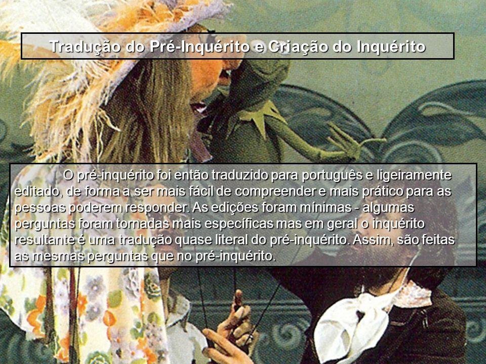 O pré-inquérito foi então traduzido para português e ligeiramente editado, de forma a ser mais fácil de compreender e mais prático para as pessoas pod
