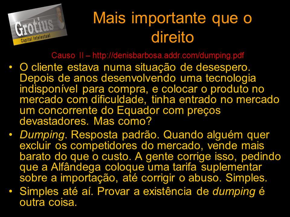 Mais importante que o direito Causo II – http://denisbarbosa.addr.com/dumping.pdf O cliente estava numa situação de desespero. Depois de anos desenvol