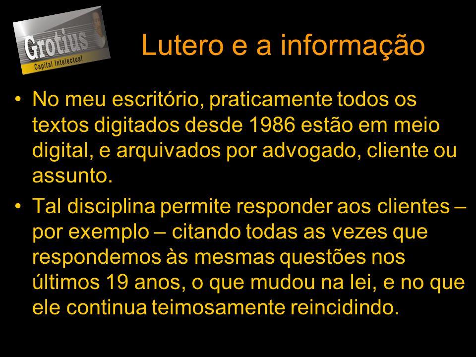 Lutero e a informação No meu escritório, praticamente todos os textos digitados desde 1986 estão em meio digital, e arquivados por advogado, cliente o
