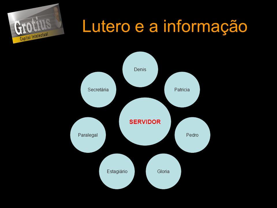 Lutero e a informação SERVIDOR DenisPatriciaPedroGloriaEstagiárioParalegalSecretária