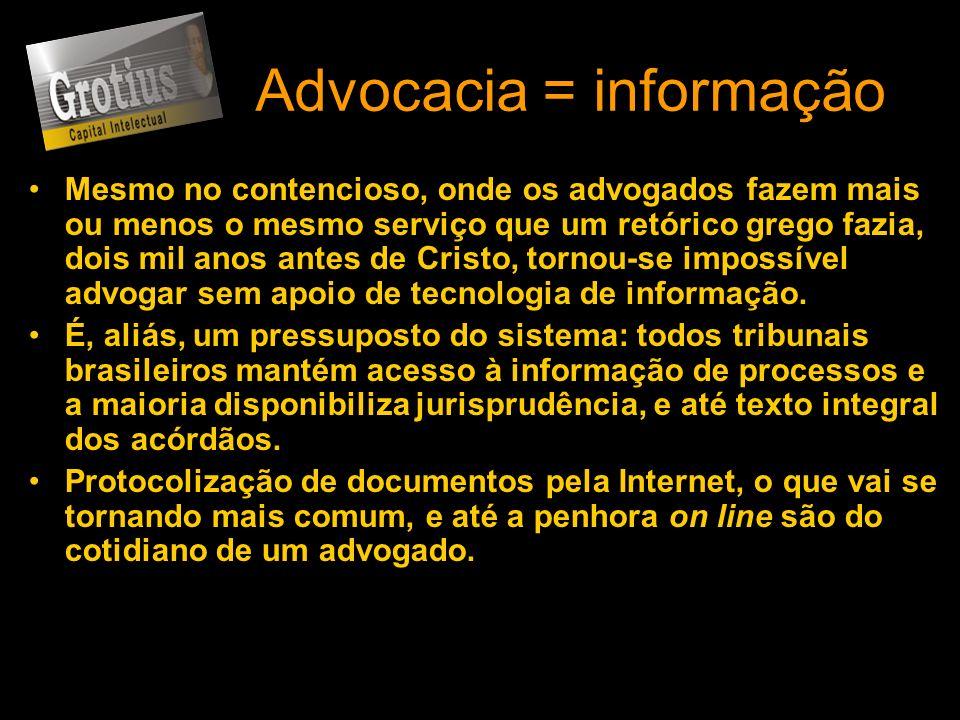 Advocacia = informação Mesmo no contencioso, onde os advogados fazem mais ou menos o mesmo serviço que um retórico grego fazia, dois mil anos antes de