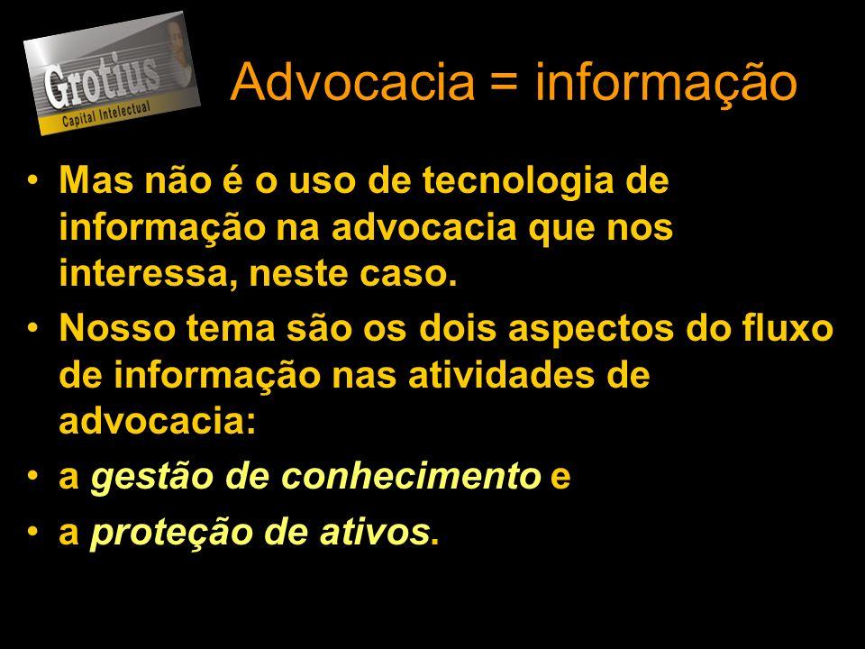 Advocacia = informação Mas não é o uso de tecnologia de informação na advocacia que nos interessa, neste caso. Nosso tema são os dois aspectos do flux