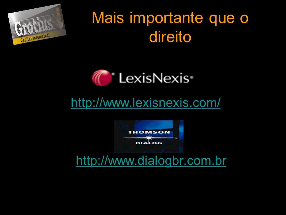 Mais importante que o direito http://www.lexisnexis.com/ http://www.dialogbr.com.br