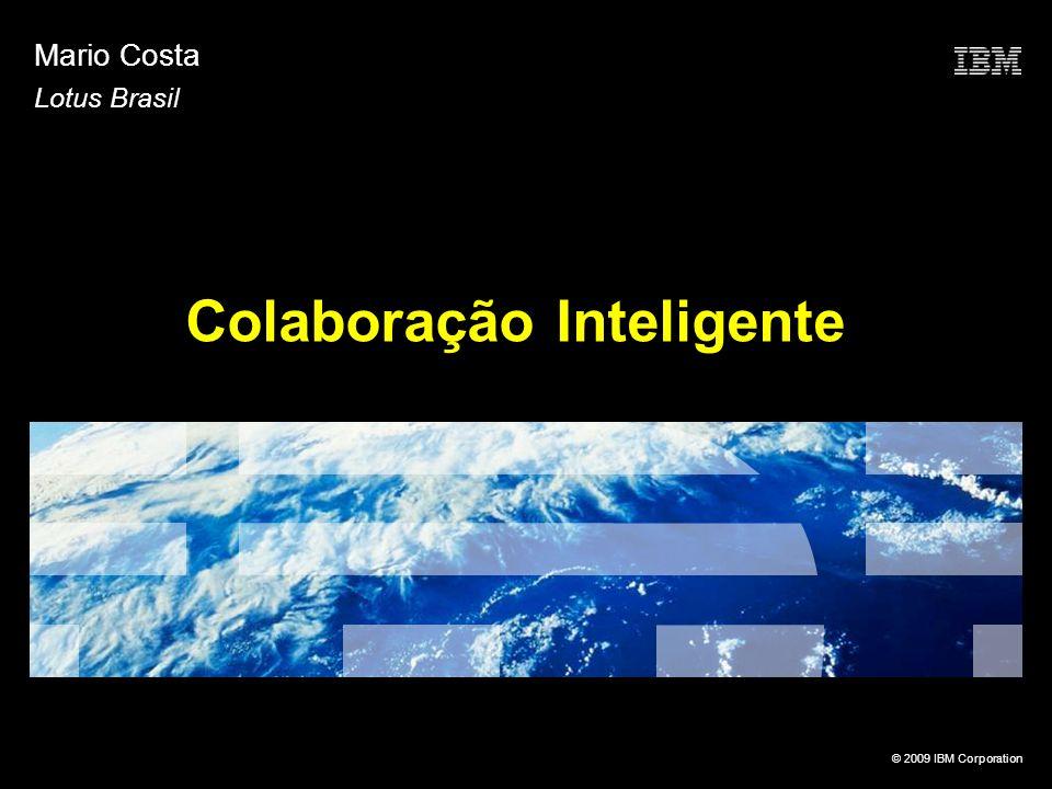 © 2009 IBM Corporation Colaboração Inteligente Mario Costa Lotus Brasil