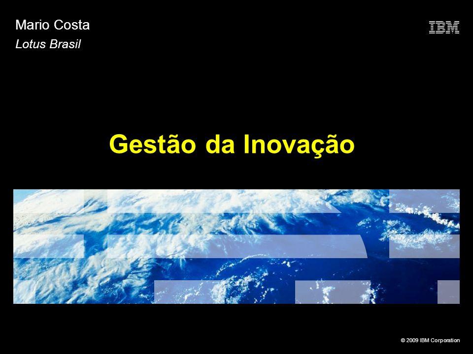 © 2009 IBM Corporation Gestão da Inovação Mario Costa Lotus Brasil