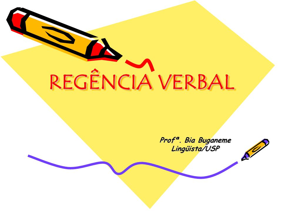 REGÊNCIA VERBAL Profª. Bia Buganeme Lingüista/USP