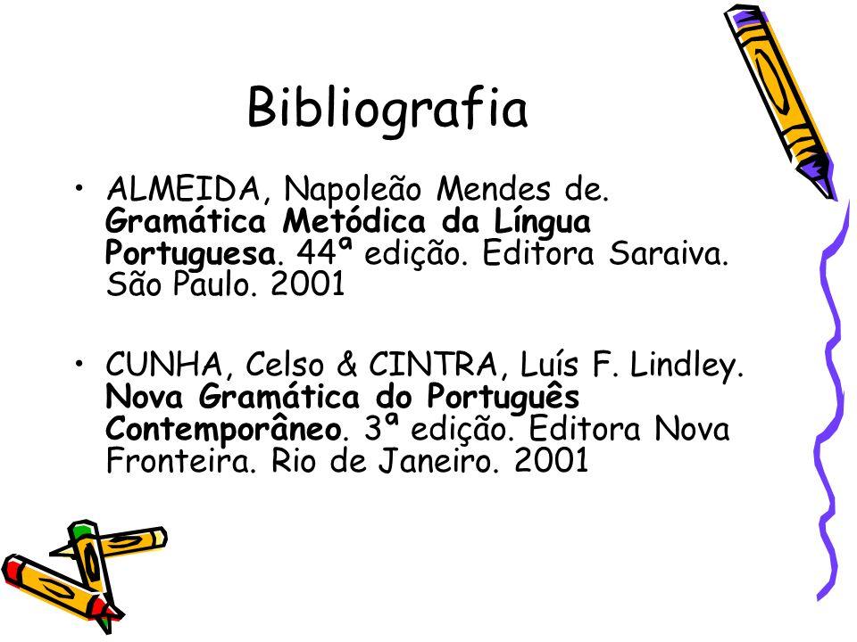 Bibliografia ALMEIDA, Napoleão Mendes de. Gramática Metódica da Língua Portuguesa. 44ª edição. Editora Saraiva. São Paulo. 2001 CUNHA, Celso & CINTRA,