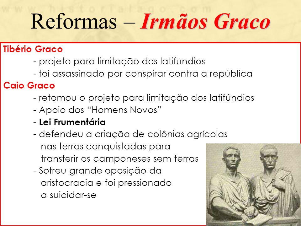 Irmãos Graco Reformas – Irmãos Graco Tibério Graco - projeto para limitação dos latifúndios - foi assassinado por conspirar contra a república Caio Gr