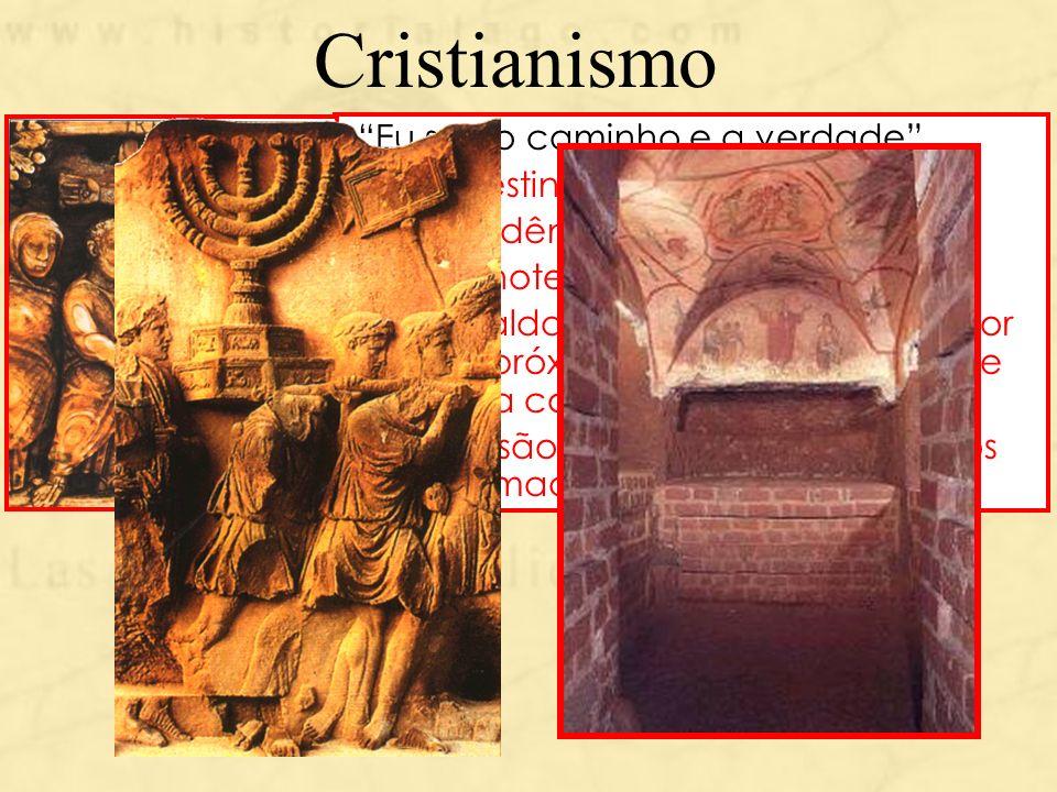 Cristianismo -Eu sou o caminho e a verdade -Palestina –província de Roma -Dissidência do judaísmo -Monoteísta x Politeísmo romano -Igualdade entre os