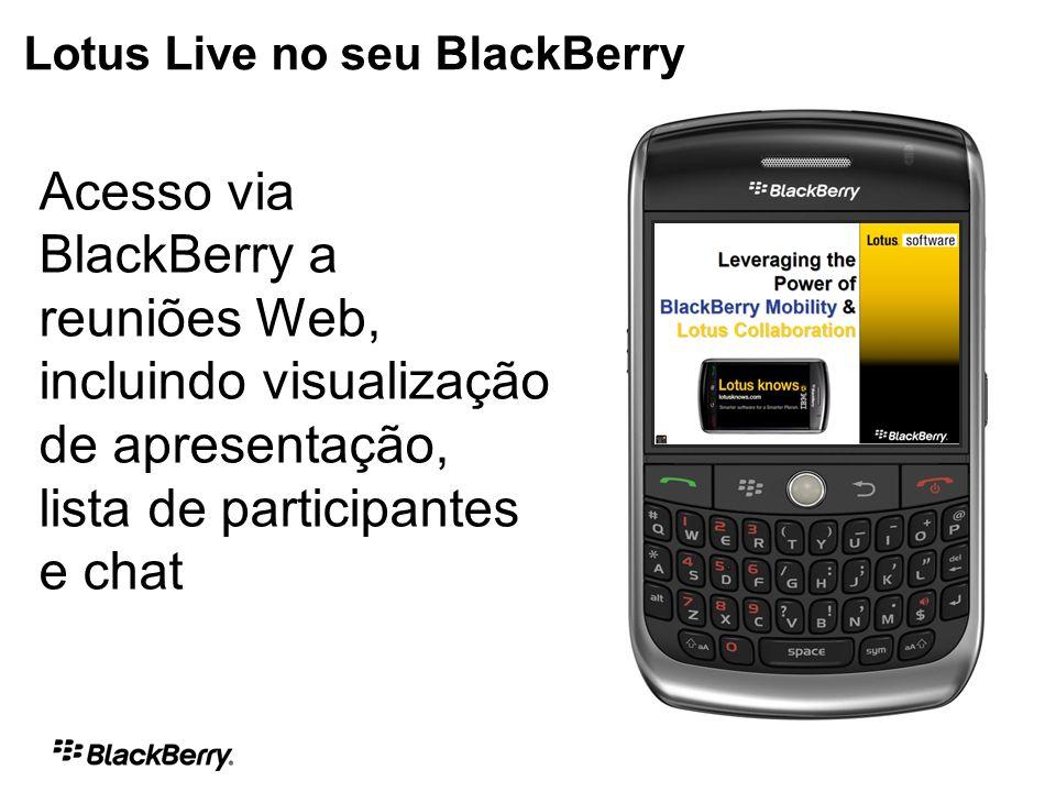 Acesso via BlackBerry a reuniões Web, incluindo visualização de apresentação, lista de participantes e chat Lotus Live no seu BlackBerry