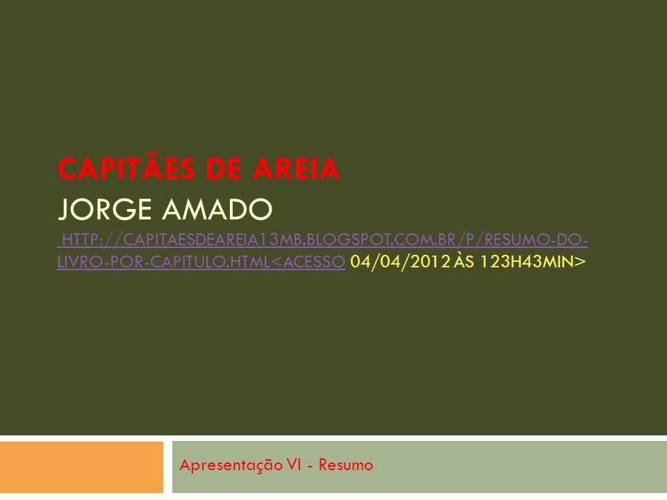 CAPITÃES DE AREIA JORGE AMADO HTTP://CAPITAESDEAREIA13MB.BLOGSPOT.COM.BR/P/RESUMO-DO- LIVRO-POR-CAPITULO.HTML HTTP://CAPITAESDEAREIA13MB.BLOGSPOT.COM.