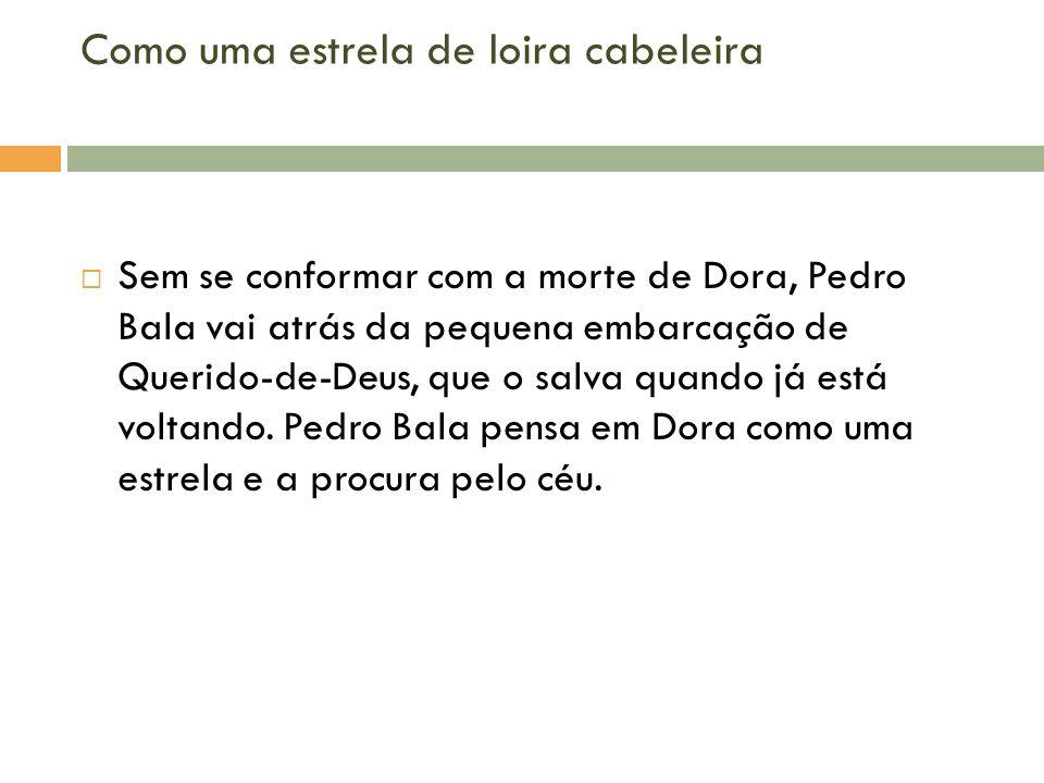 Como uma estrela de loira cabeleira Sem se conformar com a morte de Dora, Pedro Bala vai atrás da pequena embarcação de Querido-de-Deus, que o salva q