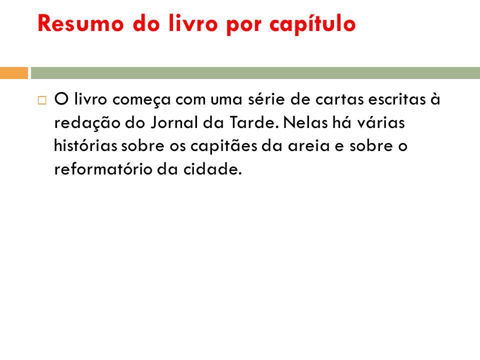 Resumo do livro por capítulo O livro começa com uma série de cartas escritas à redação do Jornal da Tarde. Nelas há várias histórias sobre os capitães