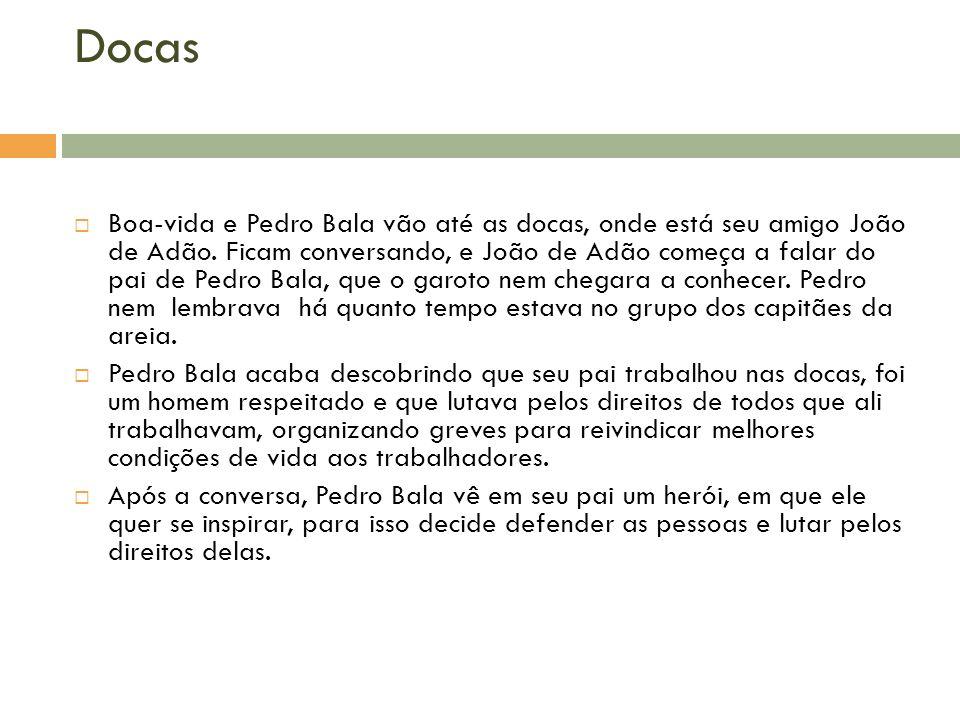 Docas Boa-vida e Pedro Bala vão até as docas, onde está seu amigo João de Adão. Ficam conversando, e João de Adão começa a falar do pai de Pedro Bala,