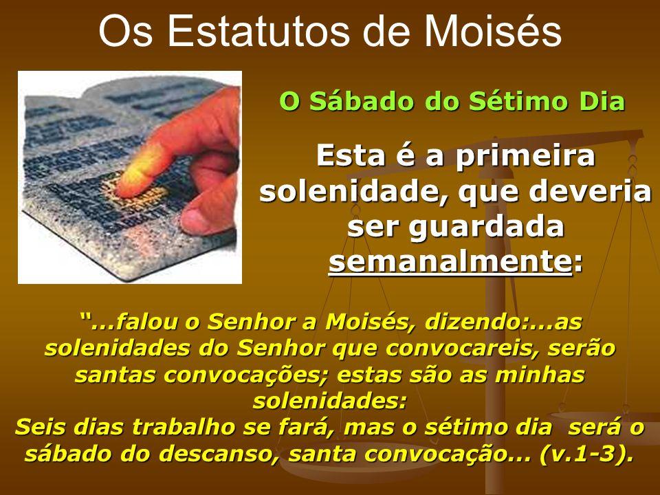 O Sábado do Sétimo Dia Esta é a primeira solenidade, que deveria ser guardada semanalmente:...falou o Senhor a Moisés, dizendo:...as solenidades do Se