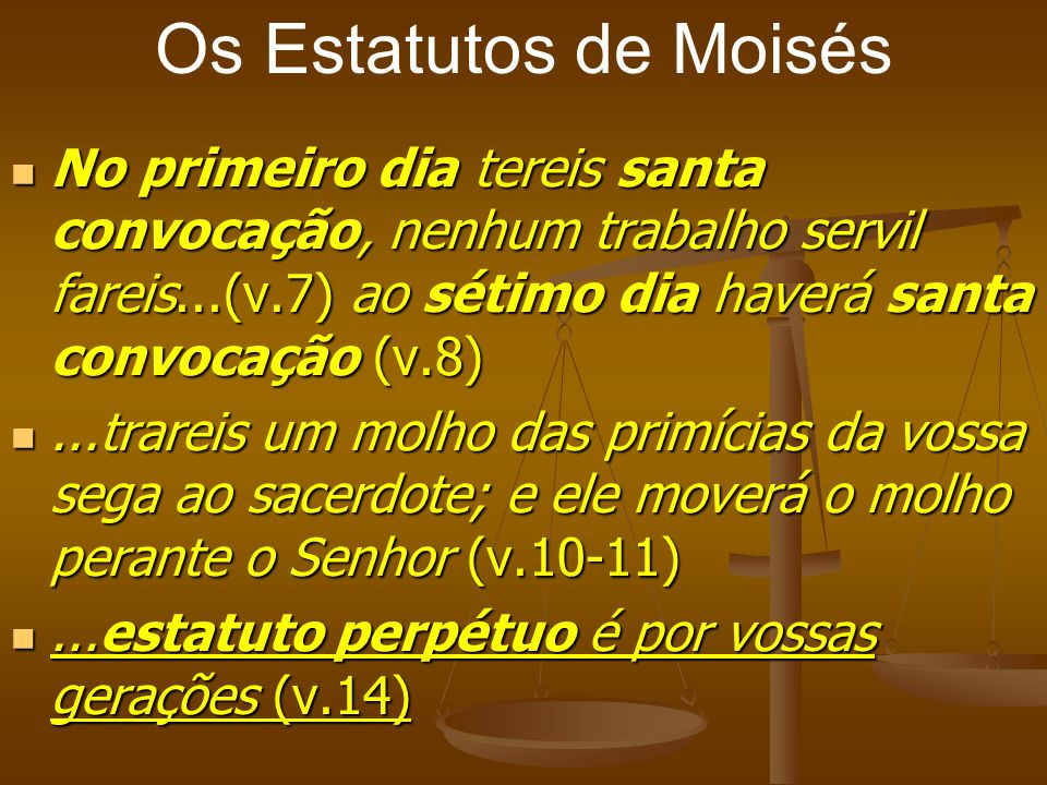 Os Estatutos de Moisés No primeiro dia tereis santa convocação, nenhum trabalho servil fareis...(v.7) ao sétimo dia haverá santa convocação (v.8) No p