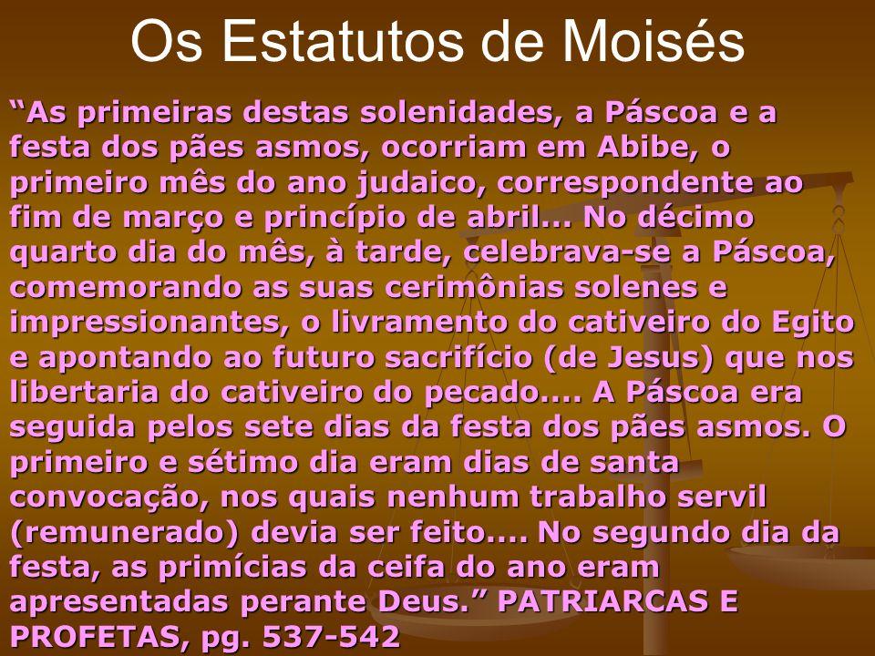 Os Estatutos de Moisés As primeiras destas solenidades, a Páscoa e a festa dos pães asmos, ocorriam em Abibe, o primeiro mês do ano judaico, correspon