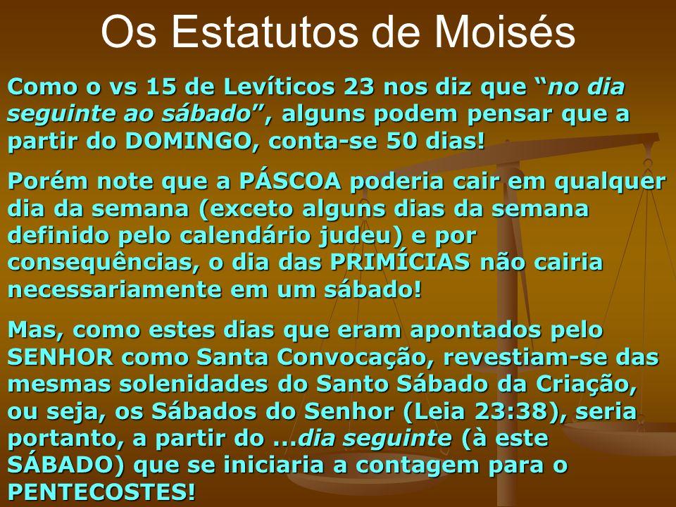 Os Estatutos de Moisés Como o vs 15 de Levíticos 23 nos diz que no dia seguinte ao sábado, alguns podem pensar que a partir do DOMINGO, conta-se 50 di