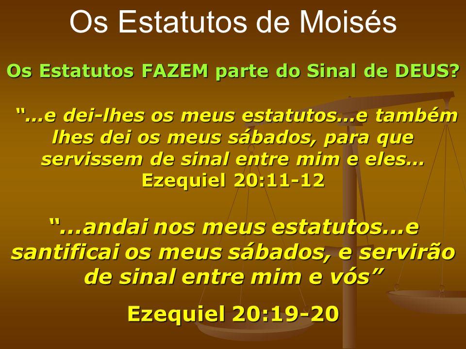 Os Estatutos de Moisés Os Estatutos FAZEM parte do Sinal de DEUS?...e dei-lhes os meus estatutos...e também lhes dei os meus sábados, para que serviss