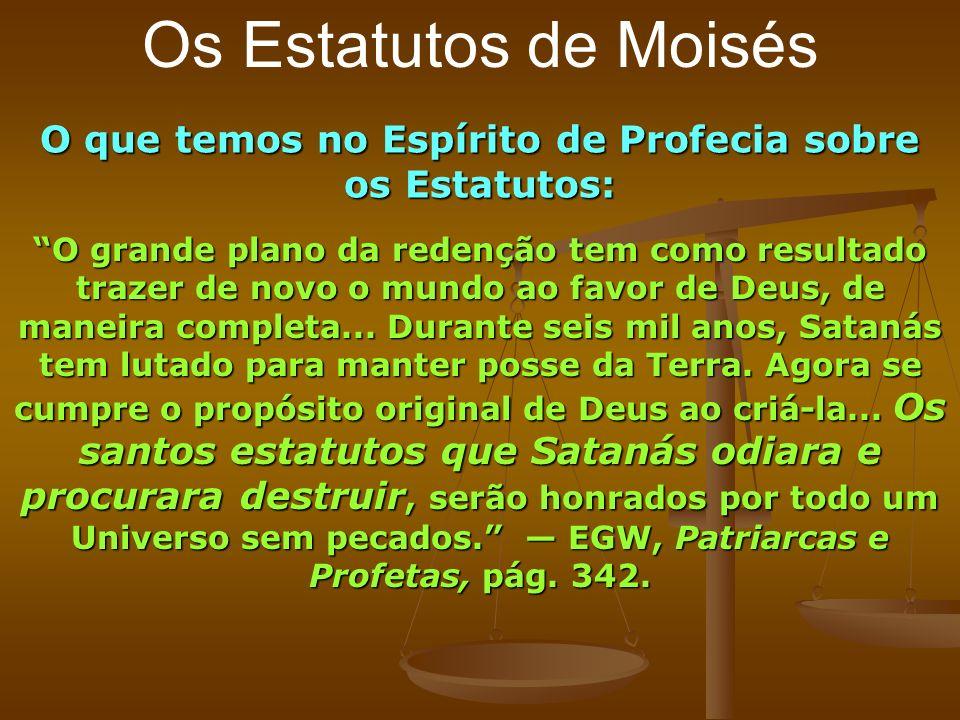 Os Estatutos de Moisés O que temos no Espírito de Profecia sobre os Estatutos: O grande plano da redenção tem como resultado trazer de novo o mundo ao