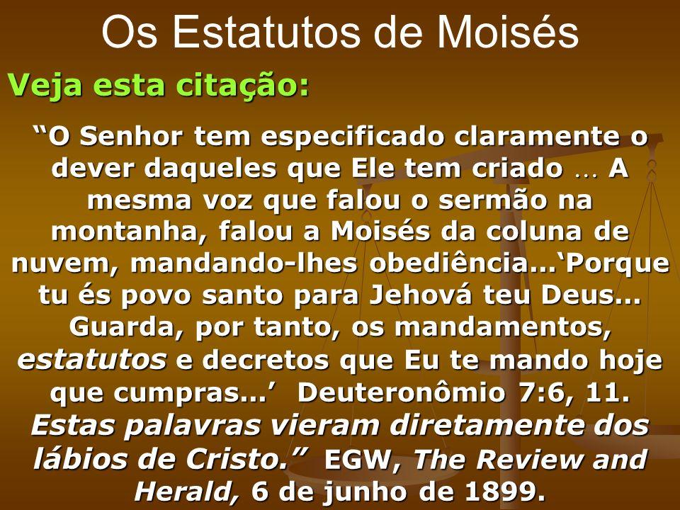 Os Estatutos de Moisés Veja esta citação: O Senhor tem especificado claramente o dever daqueles que Ele tem criado A mesma voz que falou o sermão na m