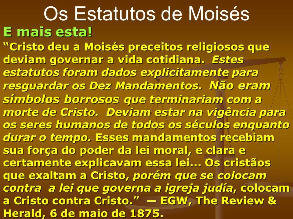 Os Estatutos de Moisés E mais esta! Cristo deu a Moisés preceitos religiosos que deviam governar a vida cotidiana. Estes estatutos foram dados explici