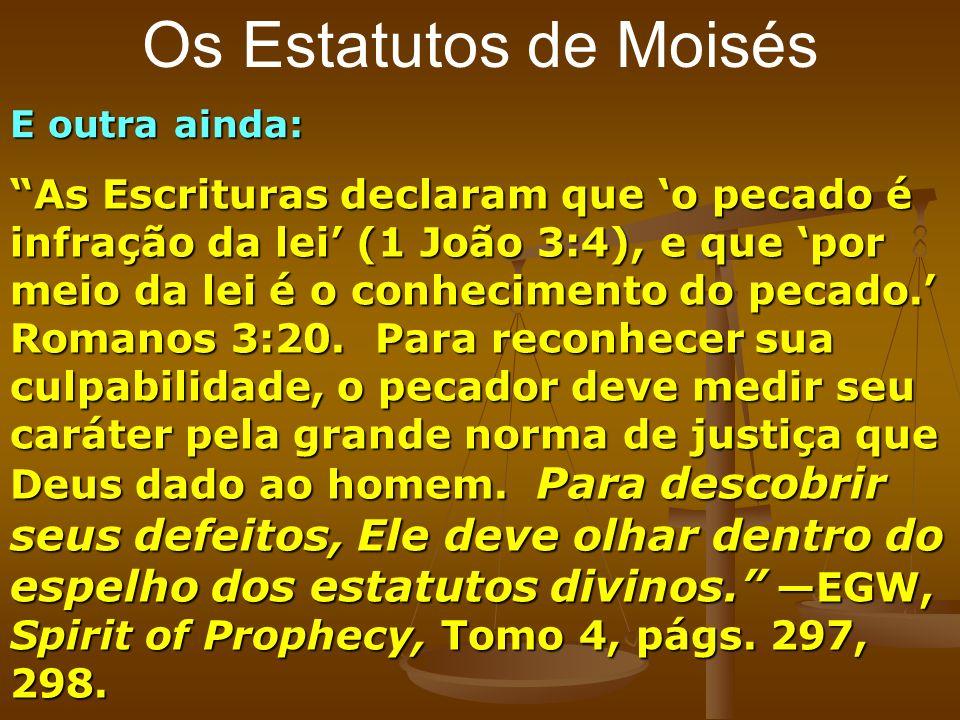Os Estatutos de Moisés E outra ainda: As Escrituras declaram que o pecado é infração da lei (1 João 3:4), e que por meio da lei é o conhecimento do pe