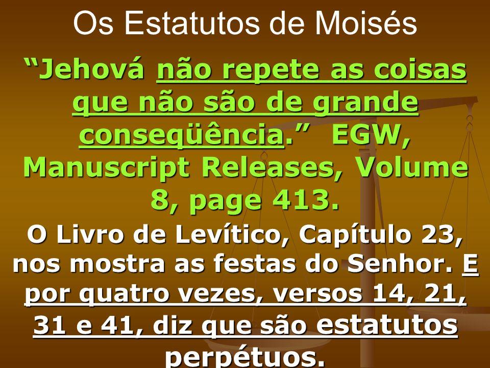 Os Estatutos de MoisésJehová não repete as coisas que não são de grande conseqüência. EGW, Manuscript Releases, Volume 8, page 413. O Livro de Levític