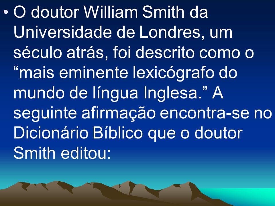 O doutor William Smith da Universidade de Londres, um século atrás, foi descrito como o mais eminente lexicógrafo do mundo de língua Inglesa. A seguin